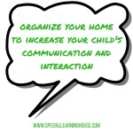 Organize your home to increase your child's communication and interaction