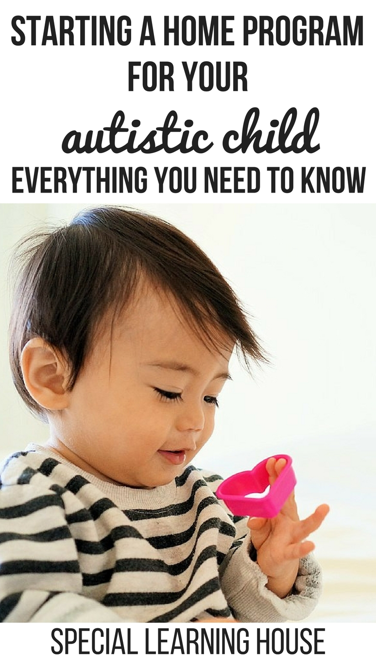 Starting a home program for your autistic child - everything you need to know. | speciallearninghouse.com