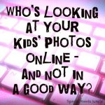 who's loking at your kids photos