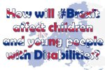 How will #Brexit affect children and young people with Disabilities?