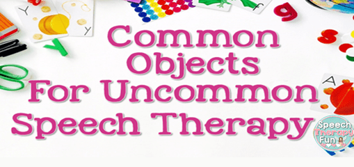 Common Objects For Uncommon Speech Therapy
