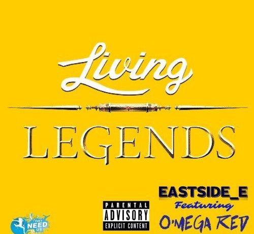 EASTSIDE_E ft. O'Mega Red – Living Legends