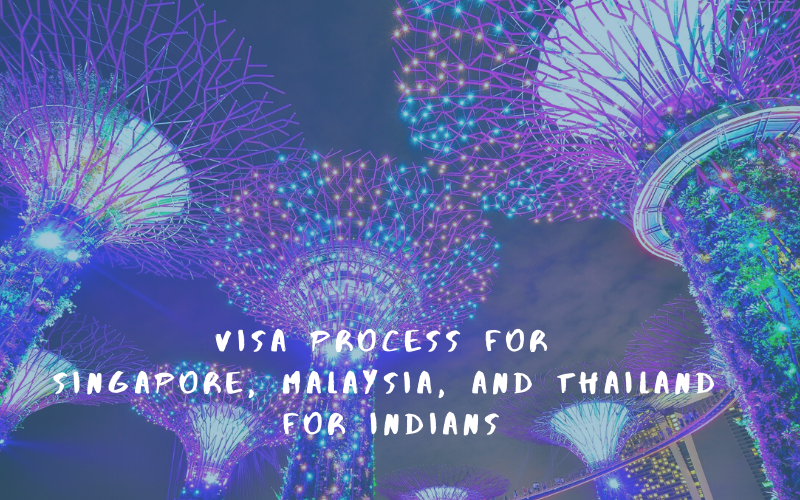 visa process for Singapore Malaysia Thailand for Indians