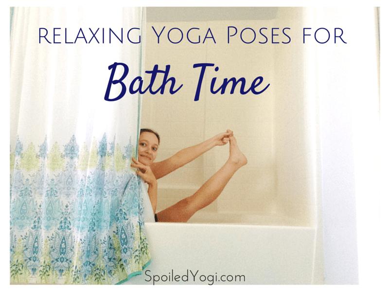 Yoga Poses forBath Time | Bath Yoga, | SpoiledYogi.com