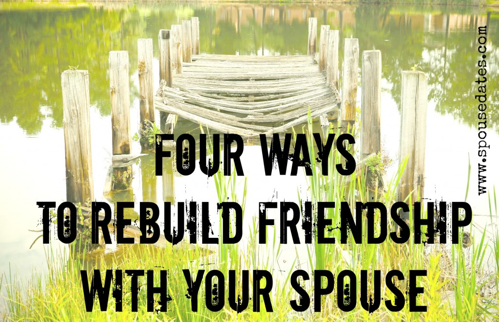 Four Ways to Rebuild Friendship with Your Spouse