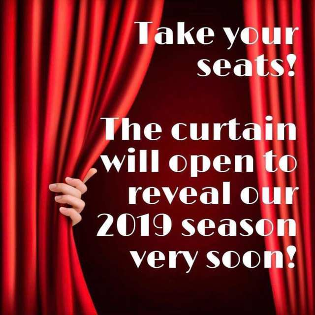 Take your seats! The curtain will open to reveal our 2019 season very soon!