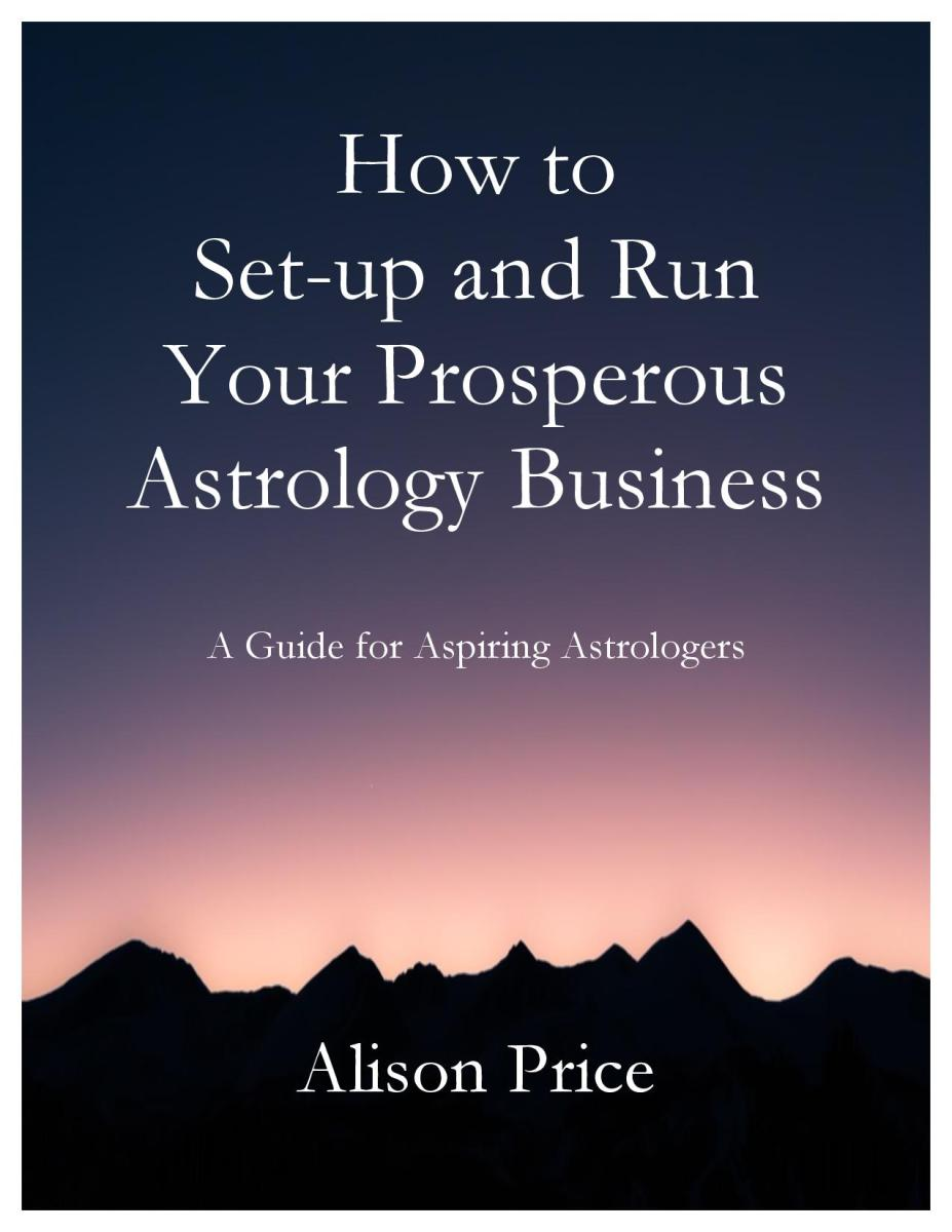 How to Set-up and Run Your Prosperous Astrology Business by Alison Price