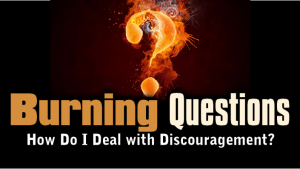 burning-questions-3-dealing-with-discouragement