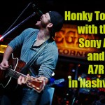 Honky Tonkin' with the Sony A7 and A7r in Nashville!