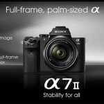 The New Sony A7 Mark II - Pre-Order, Pricing and Ship Date!