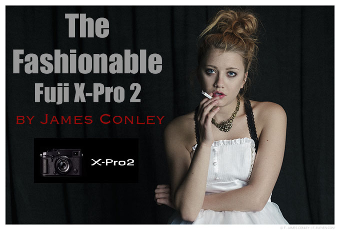 The Fashionable X-Pro 2 by James Conley