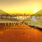 Pherotone - My Baby (Mr.Nu & Deepjack Tropical Breeze Remix)