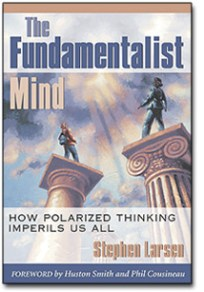 the Fundamentalist Mind by Stephen Larsen