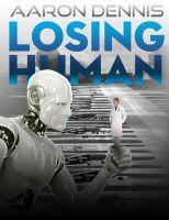 Losing Human By Aaron Dennis