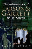 The Adventures of Larson and Garrett On to Xorinth By Aaron Dennis