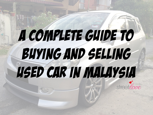 Car Tips: A Complete Guide and Tips to Buying and Selling Used Car in Malaysia