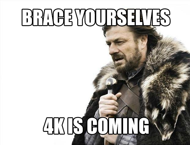 brace-yourselves_4KisComing