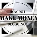 how do i make money blogging