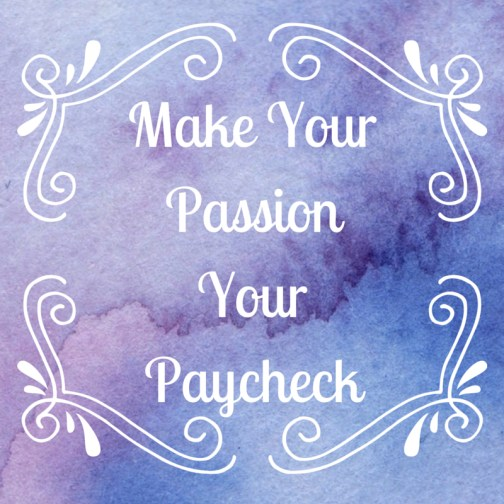 Make Your Passion Your Paycheck