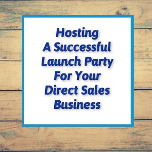 Hosting a successful launch party for your direct sales business.
