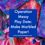 Operation Messy Play Date: Make Marbled Paper!