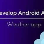 Develop an Android app: weather app with forecast