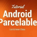 Android parcelable tutorial: List and inner class