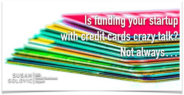 When is it ok to fund your startup with credit cards for Small business start up credit card