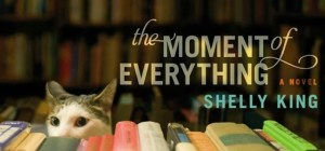 "Bookish Sundays: ""The Moment of Everything,"" by Shelly King"