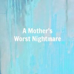 A Mother's Worst Nightmare