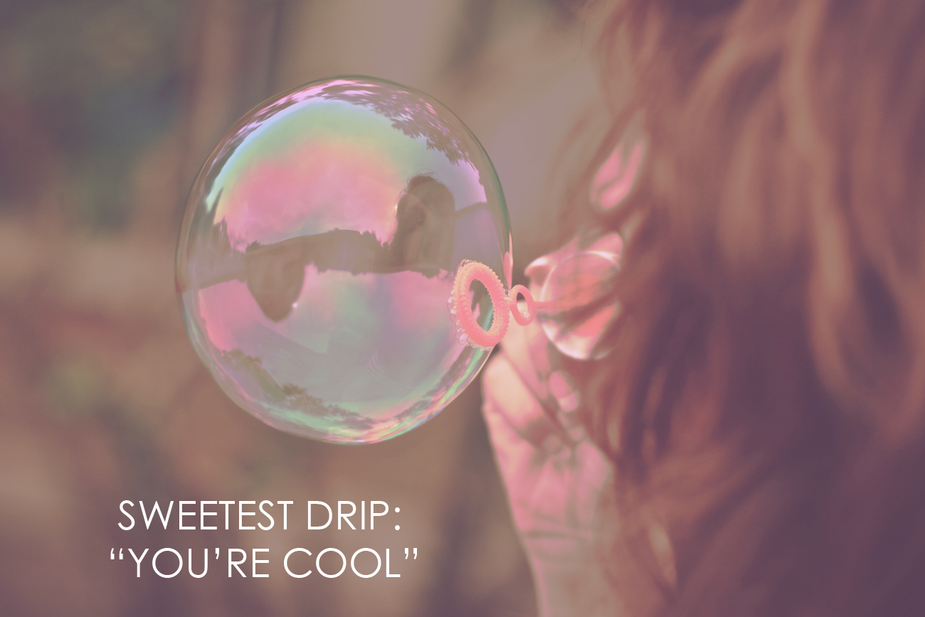 sweetest-drip-youre-cool