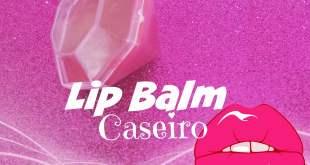 lip balm ou hidratante labial caseiro