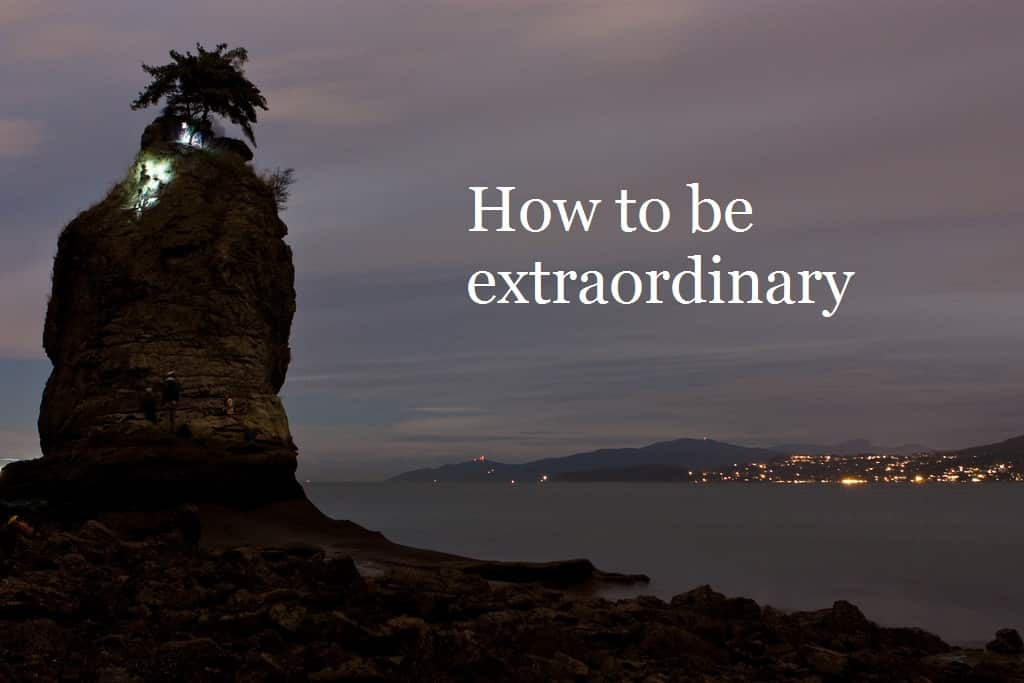 Don't be ordinary, be extraordinary... Part 1