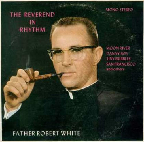 Father Robert Whit The Reverend in Rhyth. Worst Album Covers, I mean really bad album covers. Horrible album covers funny album covers classic vinyl lps funny pictures, funny album covers, strange album covers, bizarre rock albums gospel country albums, disco albums rap albums