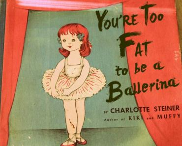 You're Too Fat to be a Ballerina ~ The Worst Bad Children's Books