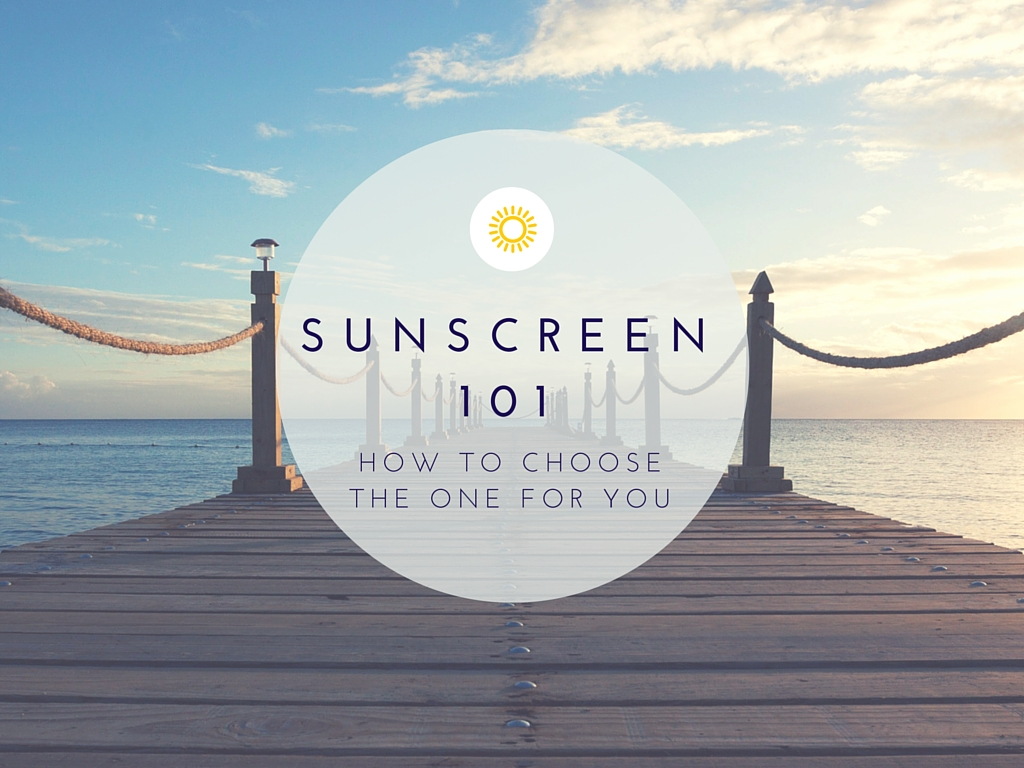 How to choose the best sunscreen for YOU