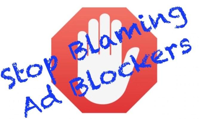 Stop Blaming Ad Blockers