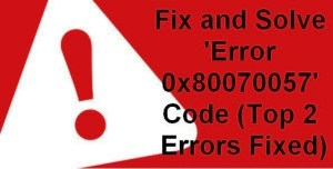 Tricks to Fix & Solve Error Code 0x80070057 Problem