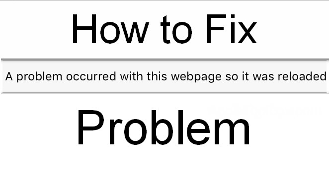 Fix A Problem Occurred with this Webpage so it was Reloaded Error Code
