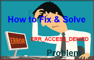 Fixed Error ERR_ACCESS_DENIED Code Problem (Tricky Methods)
