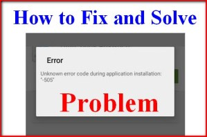 Top Best Ways to Fix and Solve Error Code 505 Problem