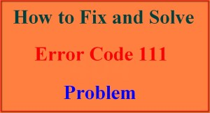 Fixed Error 111 Code Problem (Top Best Tricky Ways)