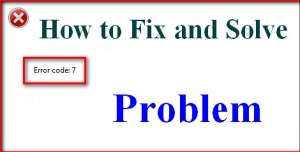 Fixed Error Code 7 Problem (Best Tricky Guides)