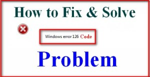 Fixed Error 126 Code Windows Problem From your PC