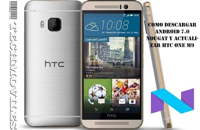 Como descargar Android 7.0 Nougat y actualizar HTC One M9