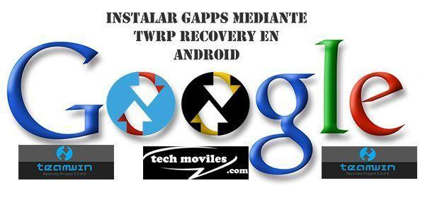 Instalar Gapps mediante TWRP Recovery en Android