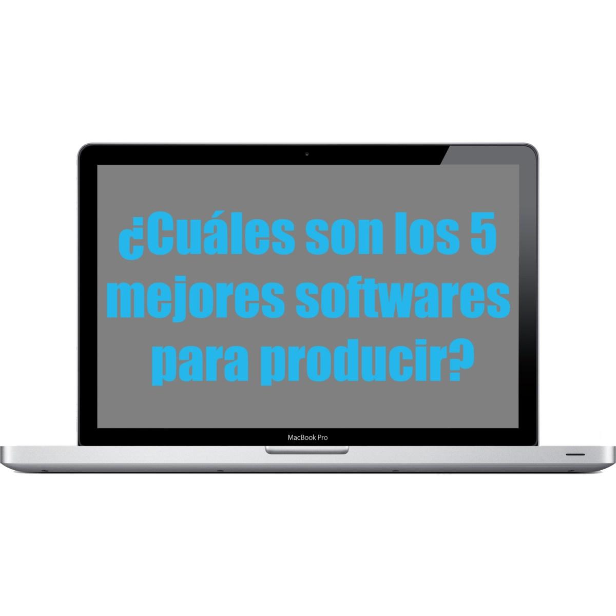 Cuáles son los 5 mejores software para producir