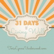 31 Days of Living Well || TeriLynneUnderwood.com