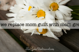 Can we replace mom guilt with mom grace?  Please!!