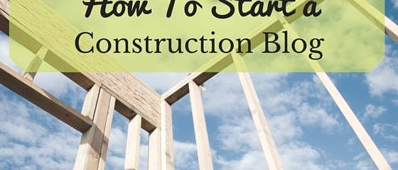 How to Start a Construction Blog